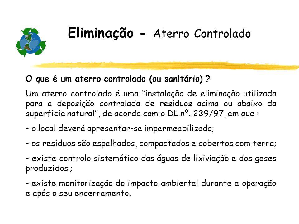 Eliminação - Aterro Controlado O que é um aterro controlado (ou sanitário) ? Um aterro controlado é uma instalação de eliminação utilizada para a depo
