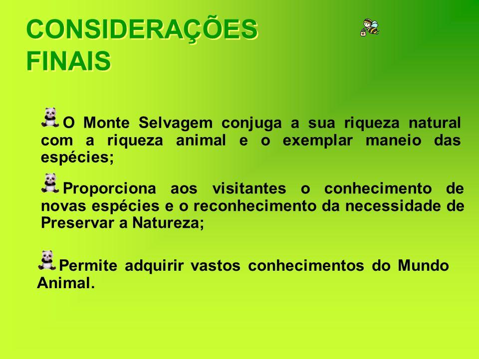 CONSIDERAÇÕES FINAIS O Monte Selvagem conjuga a sua riqueza natural com a riqueza animal e o exemplar maneio das espécies; Proporciona aos visitantes