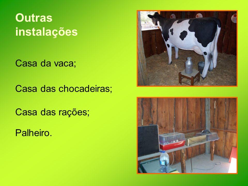 Outras instalações Casa da vaca; Casa das chocadeiras; Casa das rações; Palheiro.