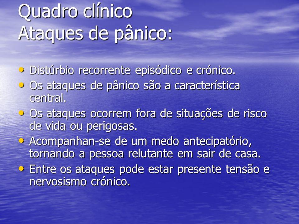 Quadro clínico Ataques de pânico: Distúrbio recorrente episódico e crónico. Distúrbio recorrente episódico e crónico. Os ataques de pânico são a carac