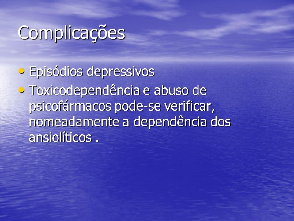 Complicações Episódios depressivos Episódios depressivos Toxicodependência e abuso de psicofármacos pode-se verificar, nomeadamente a dependência dos
