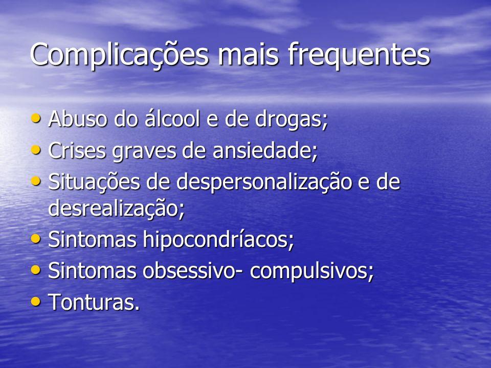 Complicações mais frequentes Abuso do álcool e de drogas; Abuso do álcool e de drogas; Crises graves de ansiedade; Crises graves de ansiedade; Situaçõ
