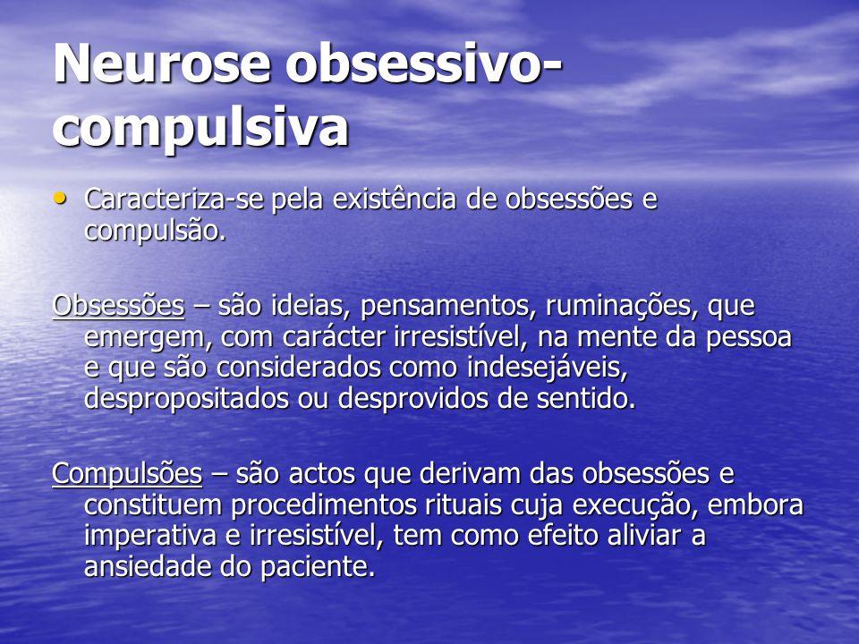 Neurose obsessivo- compulsiva Caracteriza-se pela existência de obsessões e compulsão. Caracteriza-se pela existência de obsessões e compulsão. Obsess