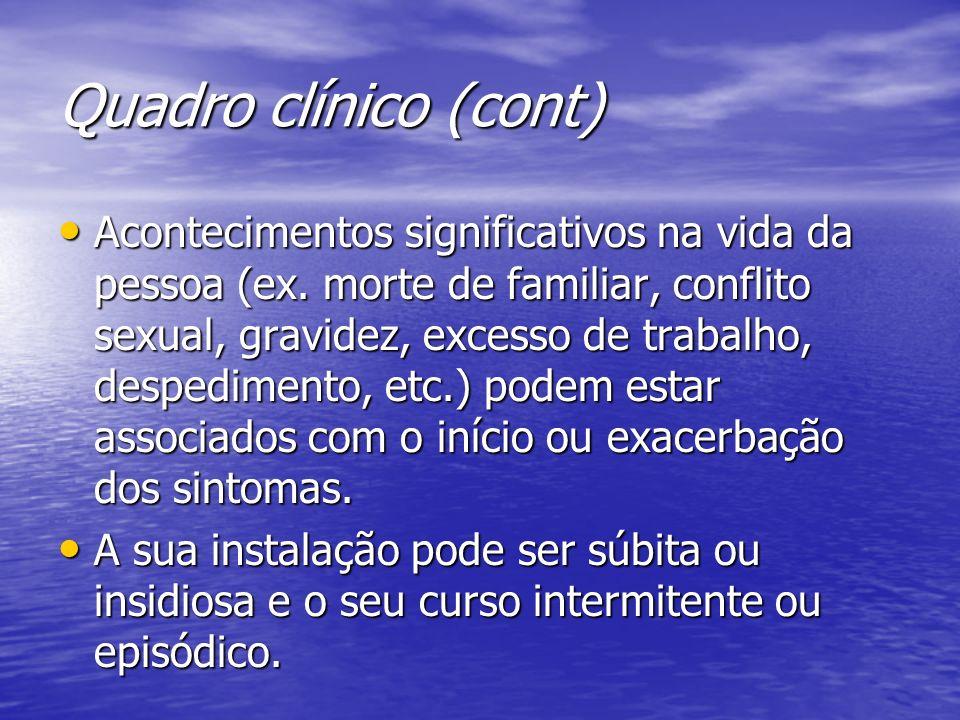 Quadro clínico (cont) Acontecimentos significativos na vida da pessoa (ex. morte de familiar, conflito sexual, gravidez, excesso de trabalho, despedim