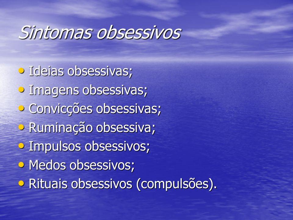 Sintomas obsessivos Ideias obsessivas; Ideias obsessivas; Imagens obsessivas; Imagens obsessivas; Convicções obsessivas; Convicções obsessivas; Rumina