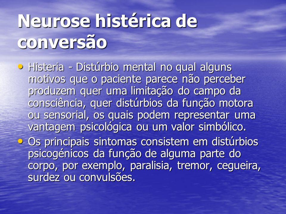 Neurose histérica de conversão Histeria - Distúrbio mental no qual alguns motivos que o paciente parece não perceber produzem quer uma limitação do ca