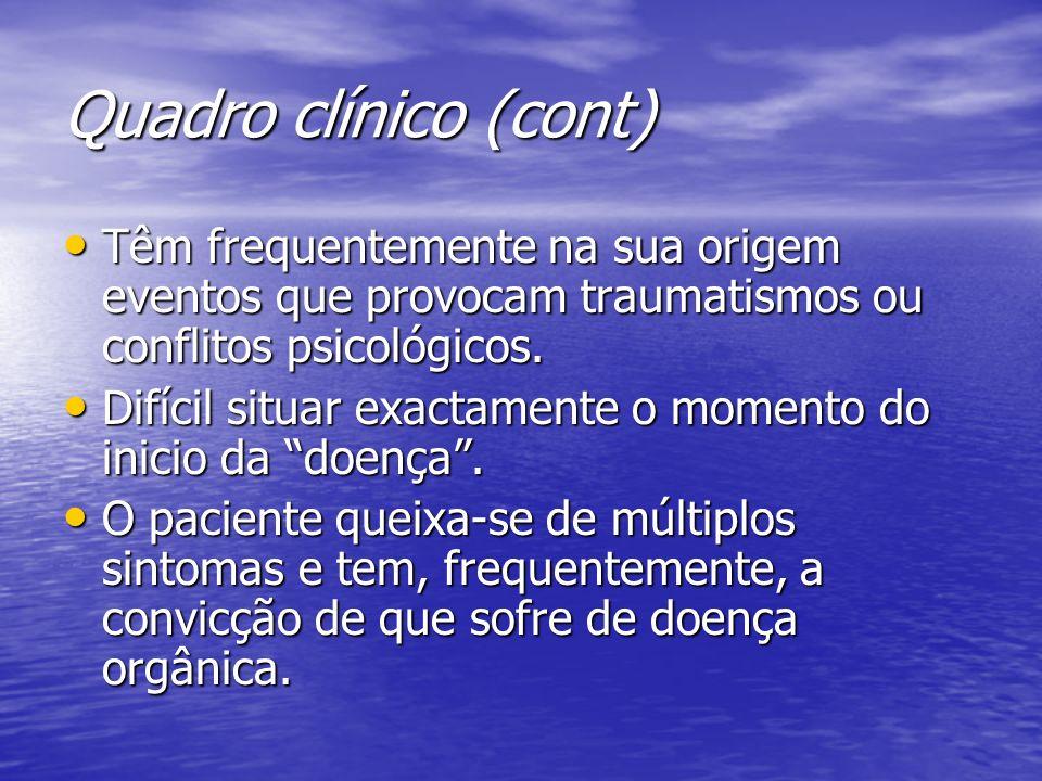 Quadro clínico (cont) Têm frequentemente na sua origem eventos que provocam traumatismos ou conflitos psicológicos. Têm frequentemente na sua origem e