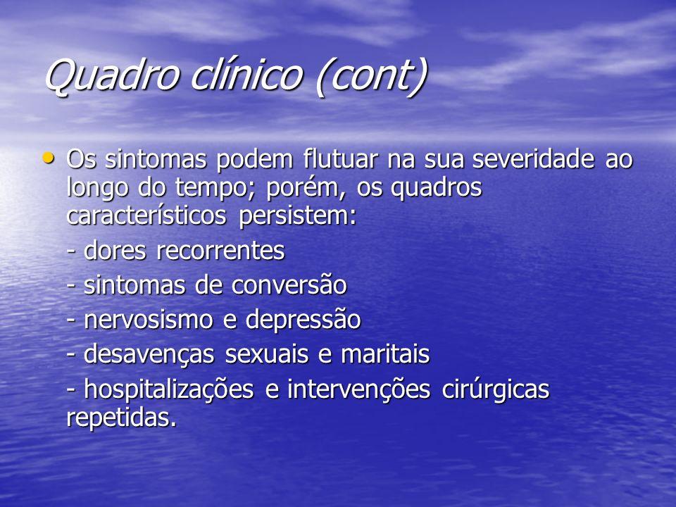 Quadro clínico (cont) Os sintomas podem flutuar na sua severidade ao longo do tempo; porém, os quadros característicos persistem: Os sintomas podem fl