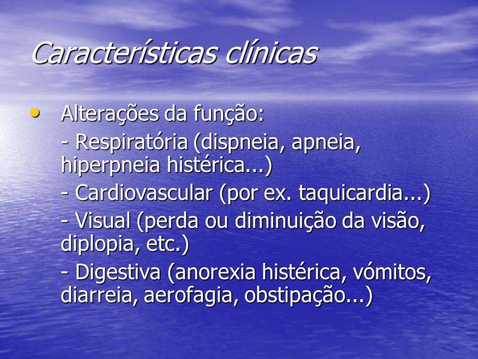 Características clínicas Alterações da função: Alterações da função: - Respiratória (dispneia, apneia, hiperpneia histérica...) - Cardiovascular (por