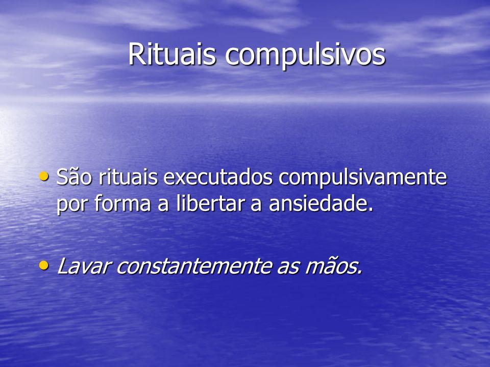 Rituais compulsivos São rituais executados compulsivamente por forma a libertar a ansiedade. São rituais executados compulsivamente por forma a libert