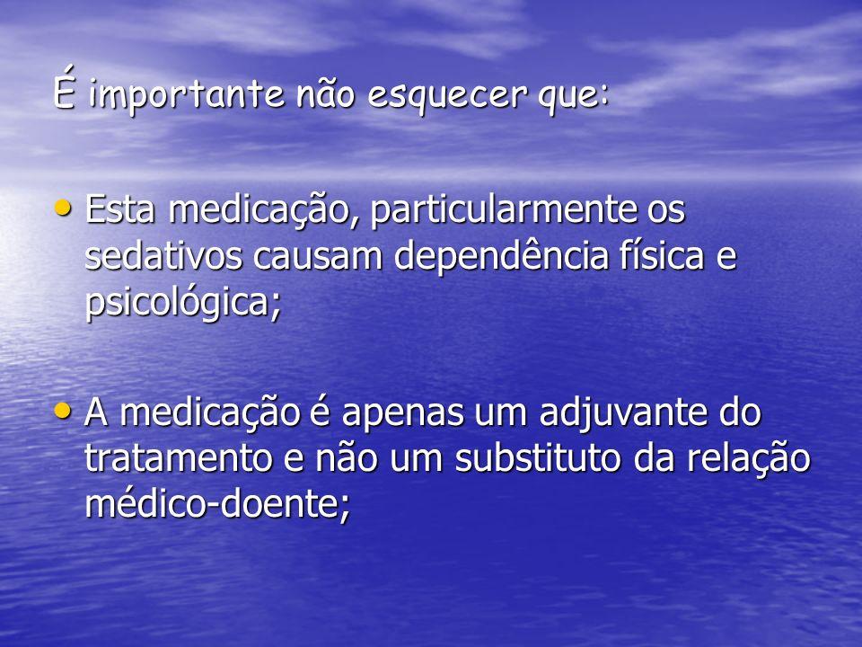 É importante não esquecer que: Esta medicação, particularmente os sedativos causam dependência física e psicológica; Esta medicação, particularmente o