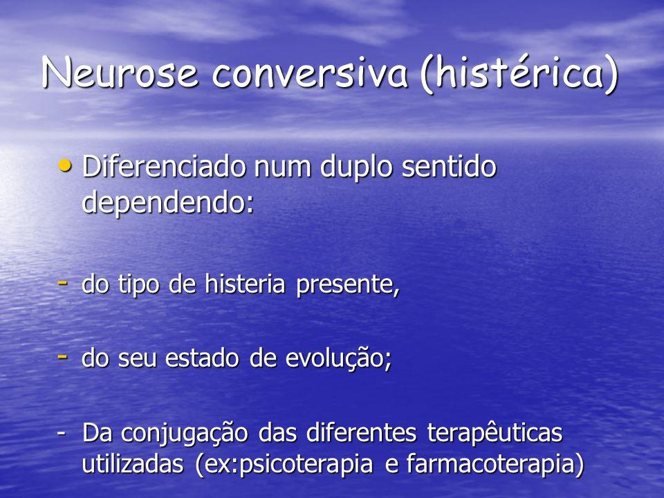 Neurose conversiva (histérica) Diferenciado num duplo sentido dependendo: Diferenciado num duplo sentido dependendo: - do tipo de histeria presente, -