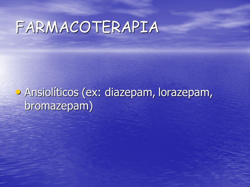 FARMACOTERAPIA Ansiolíticos (ex: diazepam, lorazepam, bromazepam) Ansiolíticos (ex: diazepam, lorazepam, bromazepam)