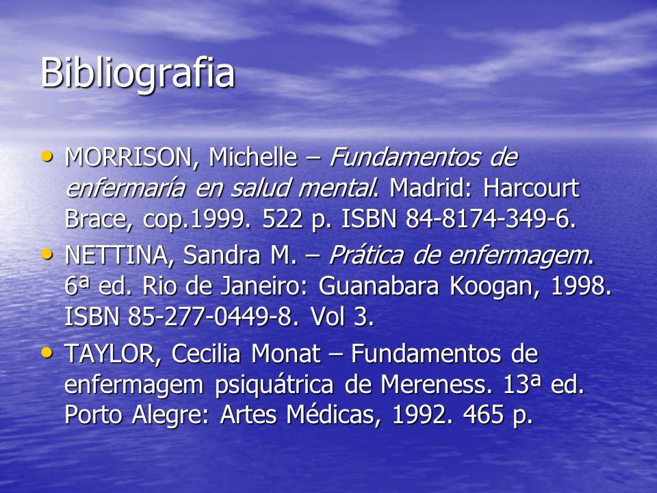 Bibliografia MORRISON, Michelle – Fundamentos de enfermaría en salud mental. Madrid: Harcourt Brace, cop.1999. 522 p. ISBN 84-8174-349-6. MORRISON, Mi