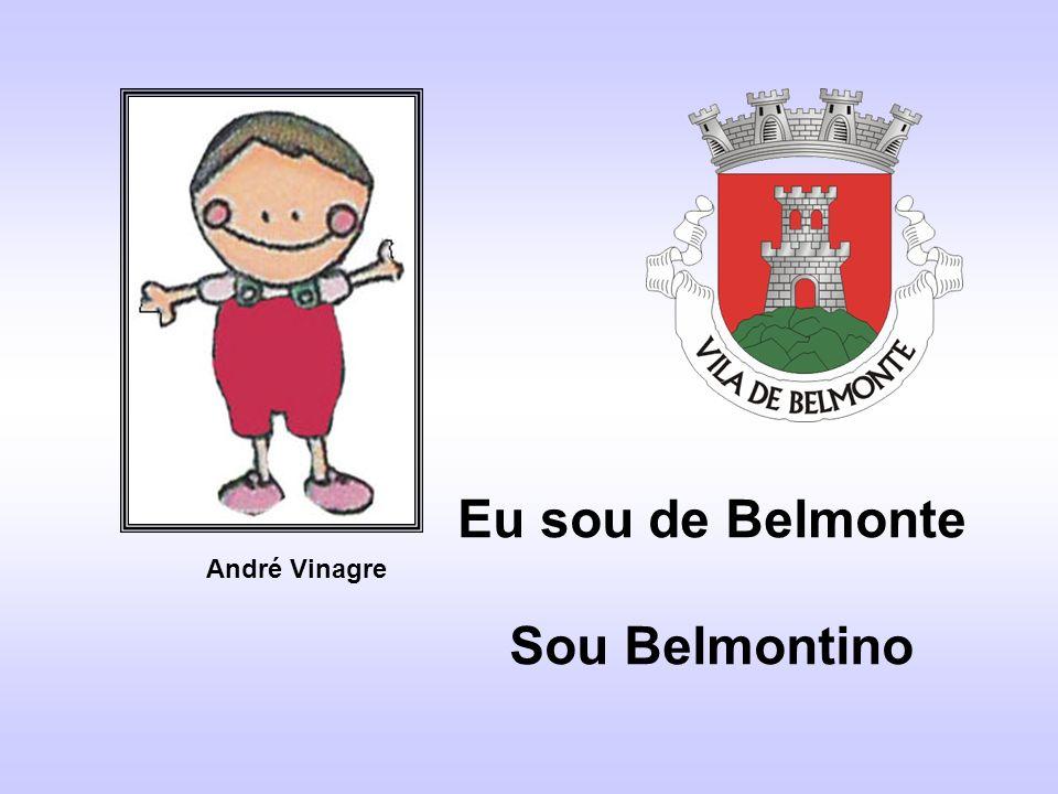 Eu sou de Belmonte Sou Belmontino André Vinagre