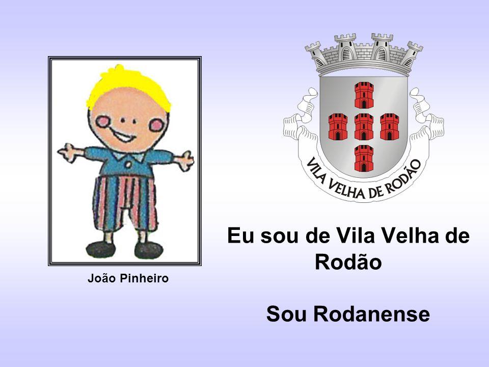 Eu sou de Vila Velha de Rodão Sou Rodanense João Pinheiro