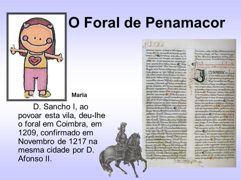O Foral de Penamacor D. Sancho I, ao povoar esta vila, deu-lhe o foral em Coimbra, em 1209, confirmado em Novembro de 1217 na mesma cidade por D. Afon
