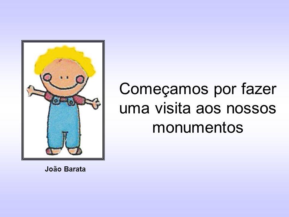 Começamos por fazer uma visita aos nossos monumentos João Barata