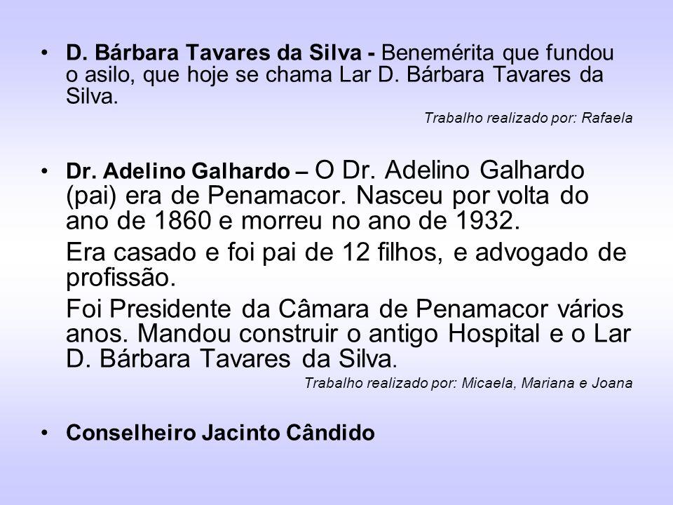 D. Bárbara Tavares da Silva - Benemérita que fundou o asilo, que hoje se chama Lar D. Bárbara Tavares da Silva. Trabalho realizado por: Rafaela Dr. Ad