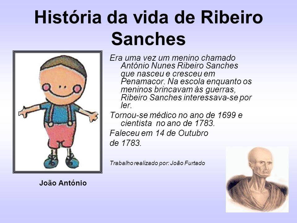 História da vida de Ribeiro Sanches Era uma vez um menino chamado António Nunes Ribeiro Sanches que nasceu e cresceu em Penamacor. Na escola enquanto