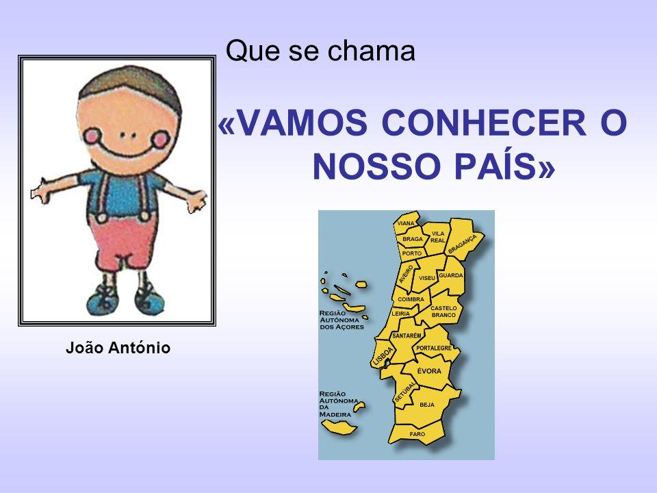 Que se chama «VAMOS CONHECER O NOSSO PAÍS» João António