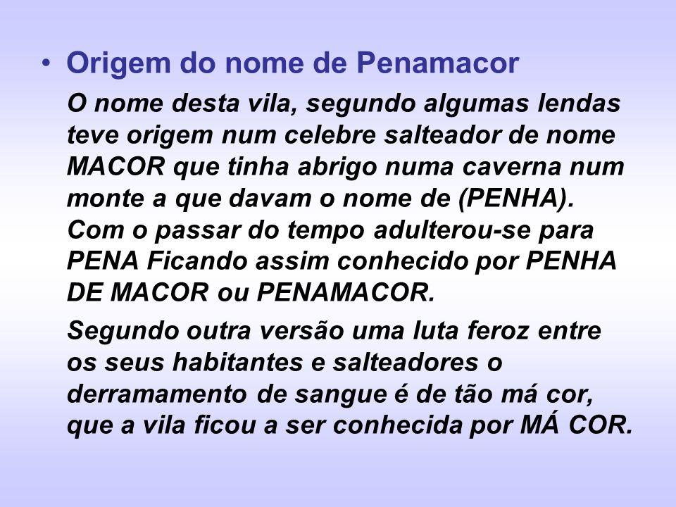 Origem do nome de Penamacor O nome desta vila, segundo algumas lendas teve origem num celebre salteador de nome MACOR que tinha abrigo numa caverna nu