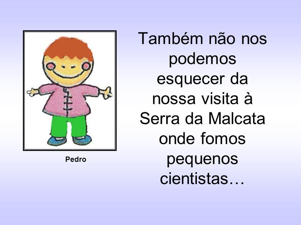 Também não nos podemos esquecer da nossa visita à Serra da Malcata onde fomos pequenos cientistas… Pedro