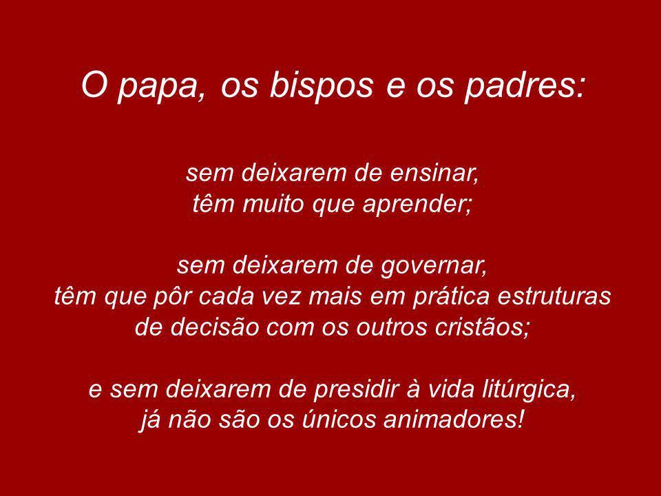 O papa, os bispos e os padres: sem deixarem de ensinar, têm muito que aprender; sem deixarem de governar, têm que pôr cada vez mais em prática estrutu