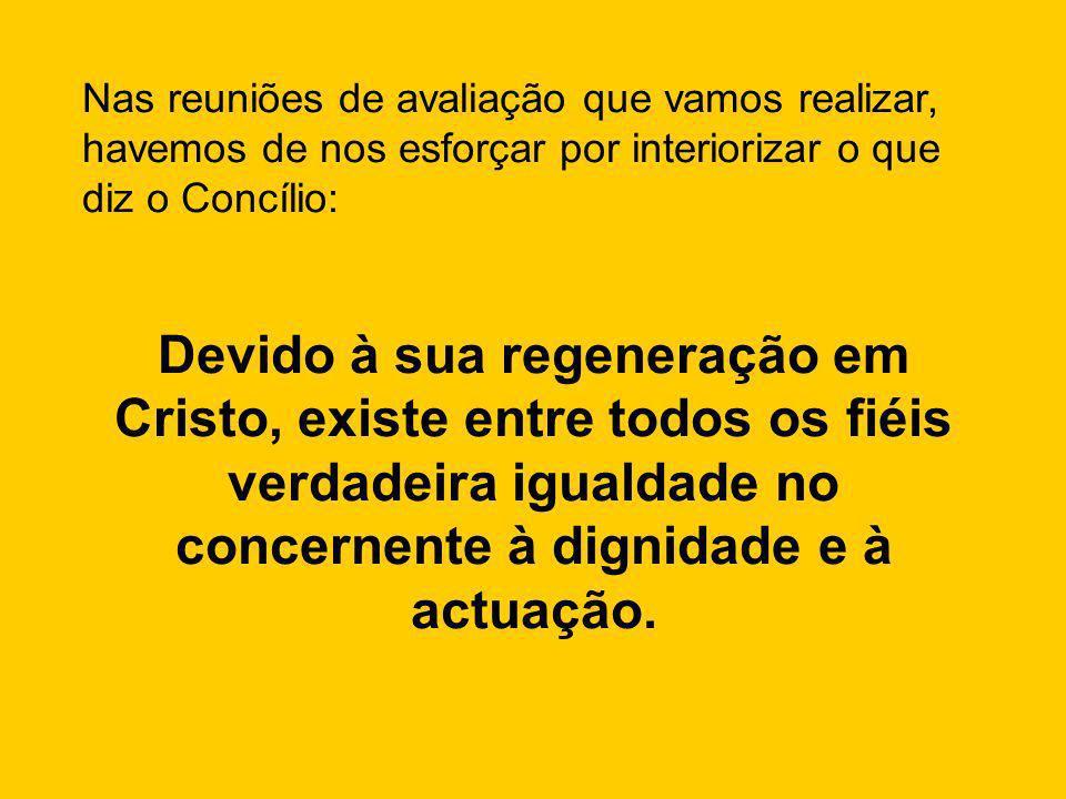 Nas reuniões de avaliação que vamos realizar, havemos de nos esforçar por interiorizar o que diz o Concílio: Devido à sua regeneração em Cristo, exist