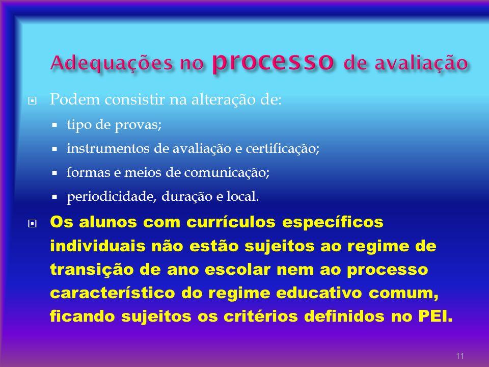 Podem consistir na alteração de: tipo de provas; instrumentos de avaliação e certificação; formas e meios de comunicação; periodicidade, duração e loc