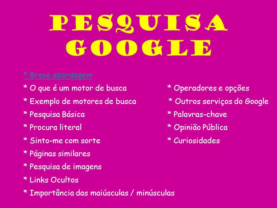 Pesquisa Google * Breve abordagem * O que é um motor de busca * Exemplo de motores de busca * Procura literal * Pesquisa Básica * Operadores e opções