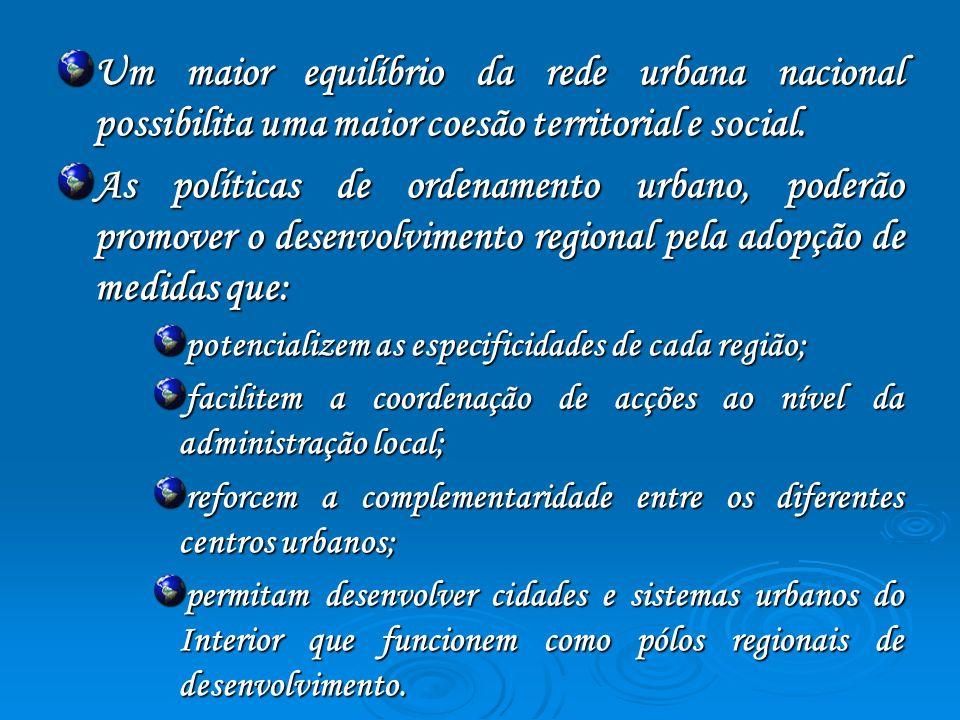 Um maior equilíbrio da rede urbana nacional possibilita uma maior coesão territorial e social. As políticas de ordenamento urbano, poderão promover o