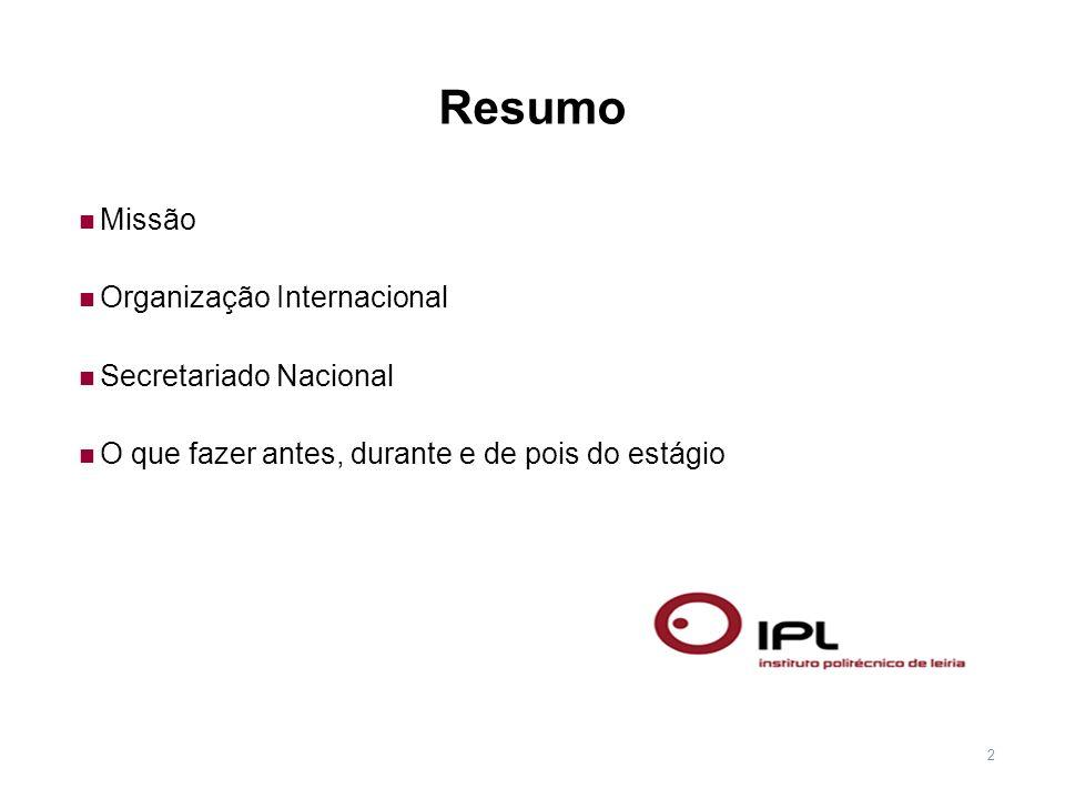 2 Missão Organização Internacional Secretariado Nacional O que fazer antes, durante e de pois do estágio Resumo