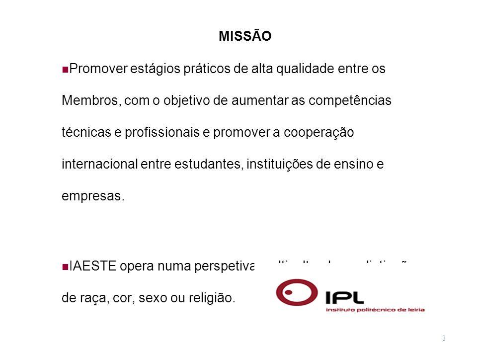 3 MISSÃO Promover estágios práticos de alta qualidade entre os Membros, com o objetivo de aumentar as competências técnicas e profissionais e promover