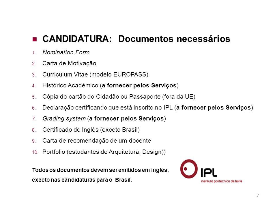 7 CANDIDATURA: Documentos necessários Nomination Form Carta de Motivação Curriculum Vitae (modelo EUROPASS) Histórico Académico (a fornecer pelos Serv