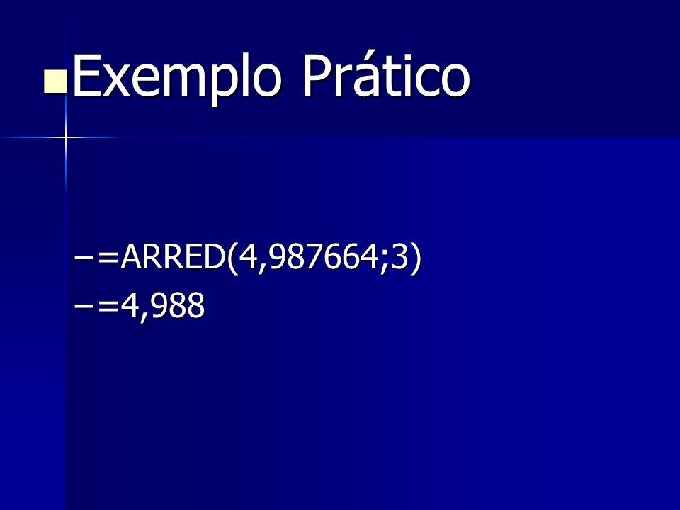 Exemplo Prático Exemplo Prático –=ARRED(4,987664;3) –=4,988