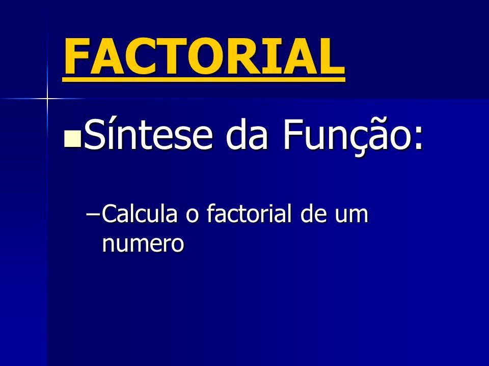 FACTORIAL Síntese da Função: Síntese da Função: –Calcula o factorial de um numero