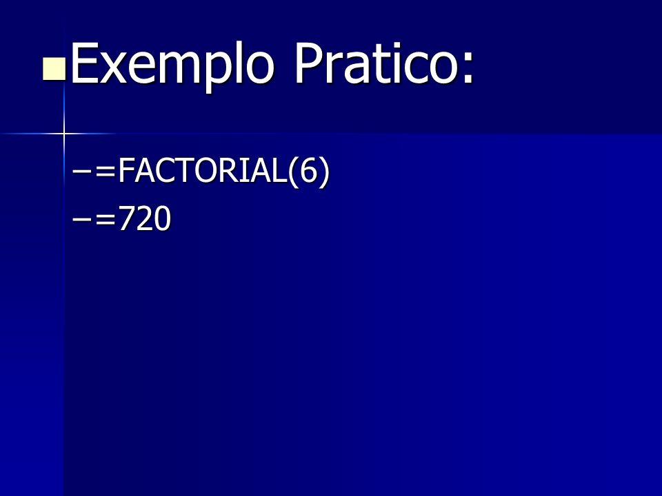 Exemplo Pratico: Exemplo Pratico: –=FACTORIAL(6) –=720