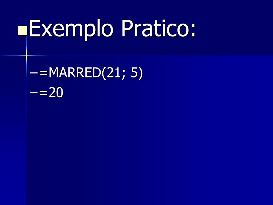Exemplo Pratico: Exemplo Pratico: –=MARRED(21; 5) –=20