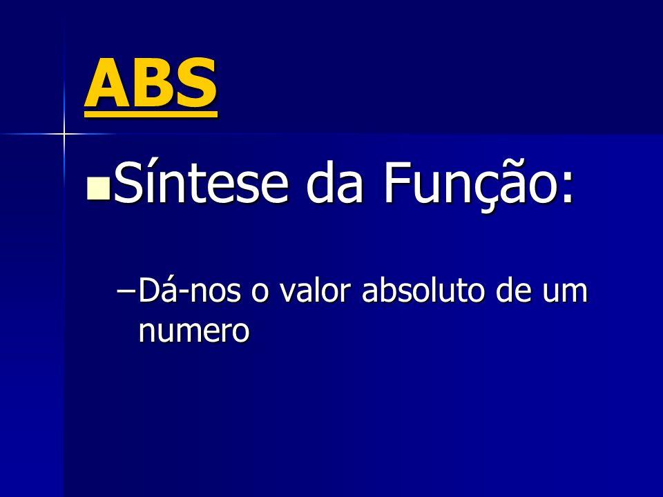 ABS Síntese da Função: Síntese da Função: –Dá-nos o valor absoluto de um numero
