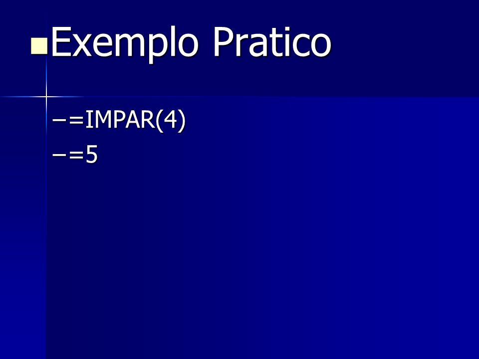 Exemplo Pratico Exemplo Pratico –=IMPAR(4) –=5