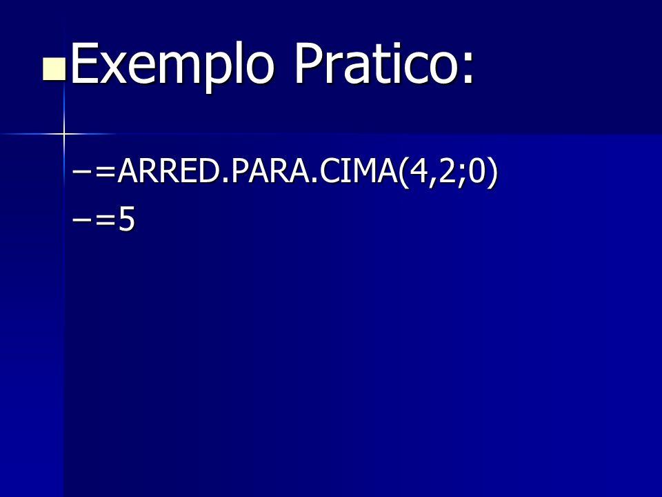 Exemplo Pratico: Exemplo Pratico: –=ARRED.PARA.CIMA(4,2;0) –=5