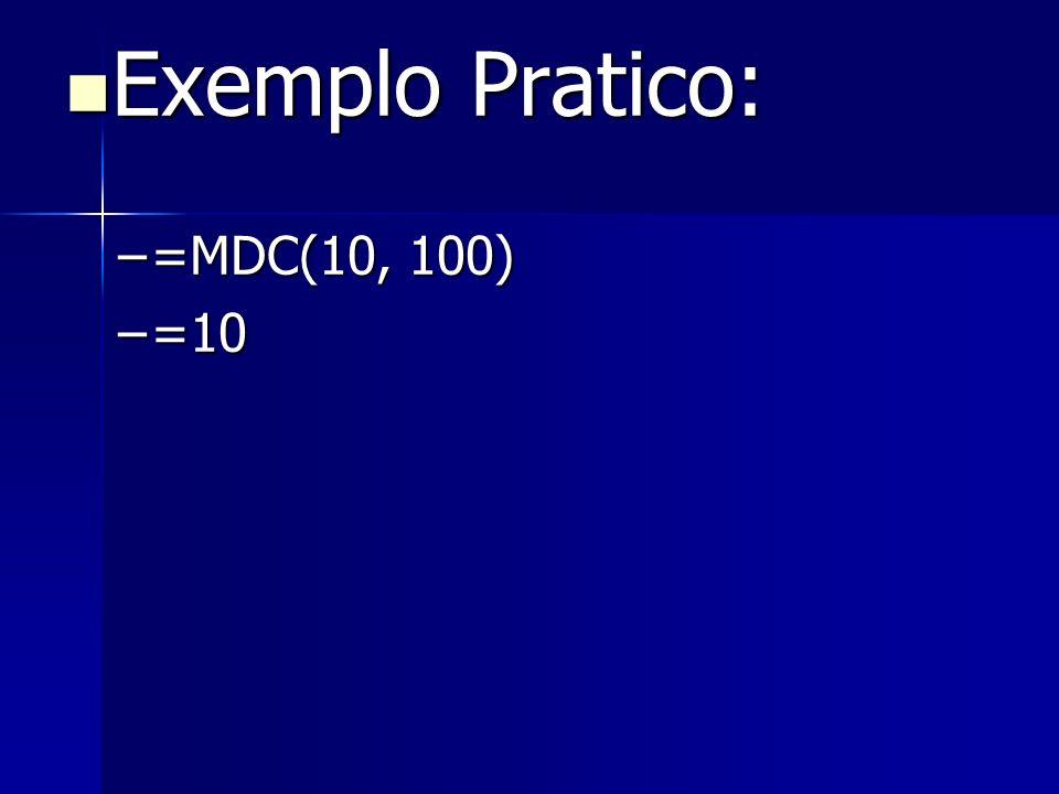 Exemplo Pratico: Exemplo Pratico: –=MDC(10, 100) –=10