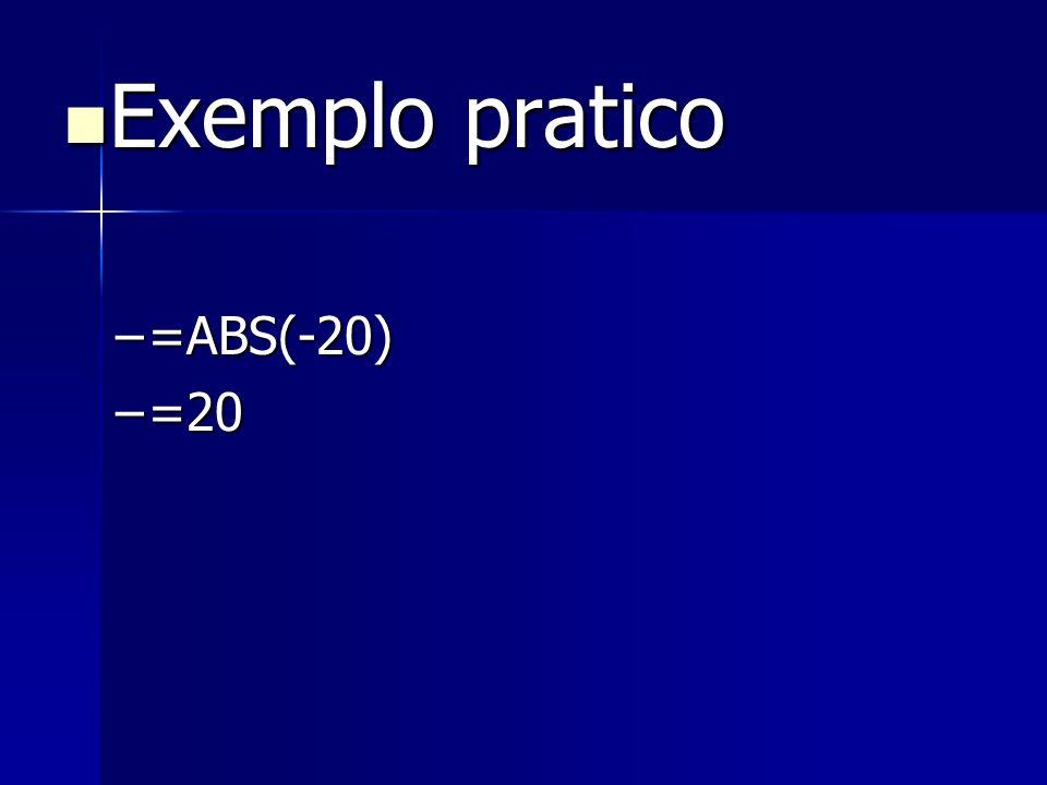 Exemplo pratico Exemplo pratico –=ABS(-20) –=20