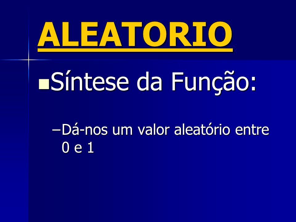 ALEATORIO Síntese da Função: Síntese da Função: –Dá-nos um valor aleatório entre 0 e 1