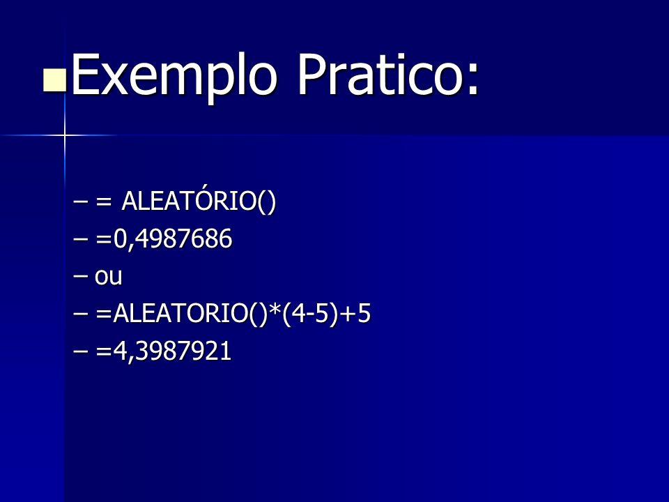 Exemplo Pratico: Exemplo Pratico: –= ALEATÓRIO() –=0,4987686 –ou –=ALEATORIO()*(4-5)+5 –=4,3987921