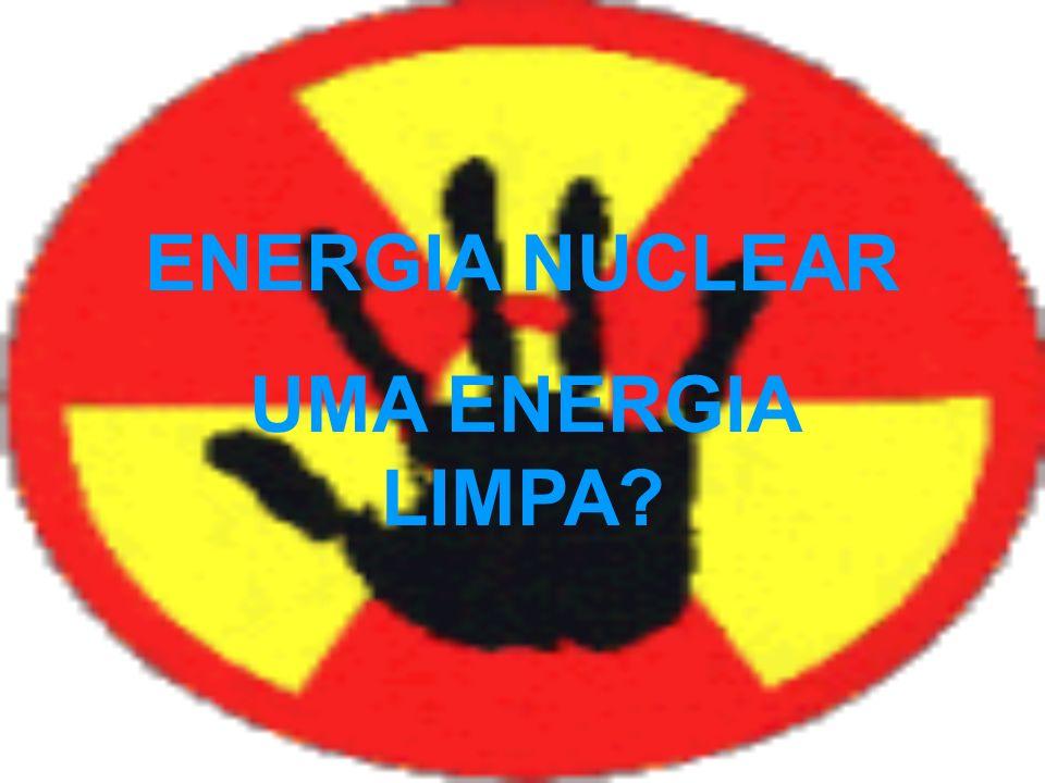 ENERGIA NUCLEAR UMA ENERGIA LIMPA?