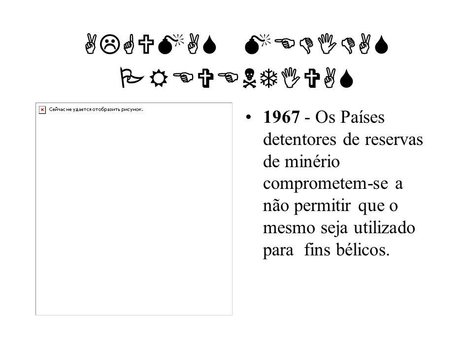 ALGUMAS MEDIDAS PREVENTIVAS 1967 - Os Países detentores de reservas de minério comprometem-se a não permitir que o mesmo seja utilizado para fins béli