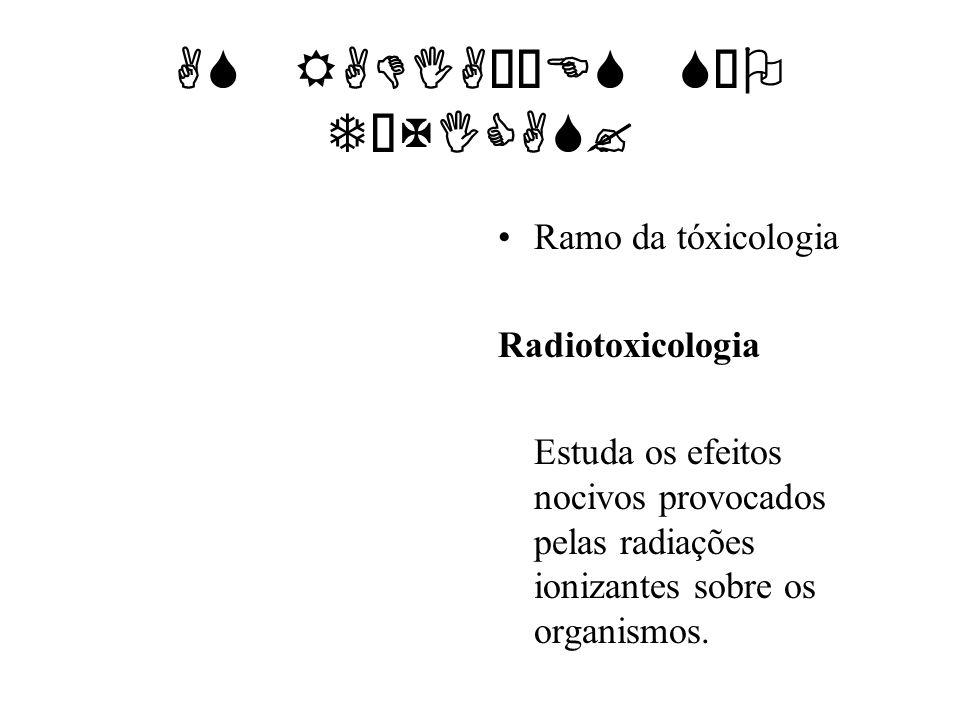 AS RADIAÇÕES SÃO TÓXICAS? Ramo da tóxicologia Radiotoxicologia Estuda os efeitos nocivos provocados pelas radiações ionizantes sobre os organismos.