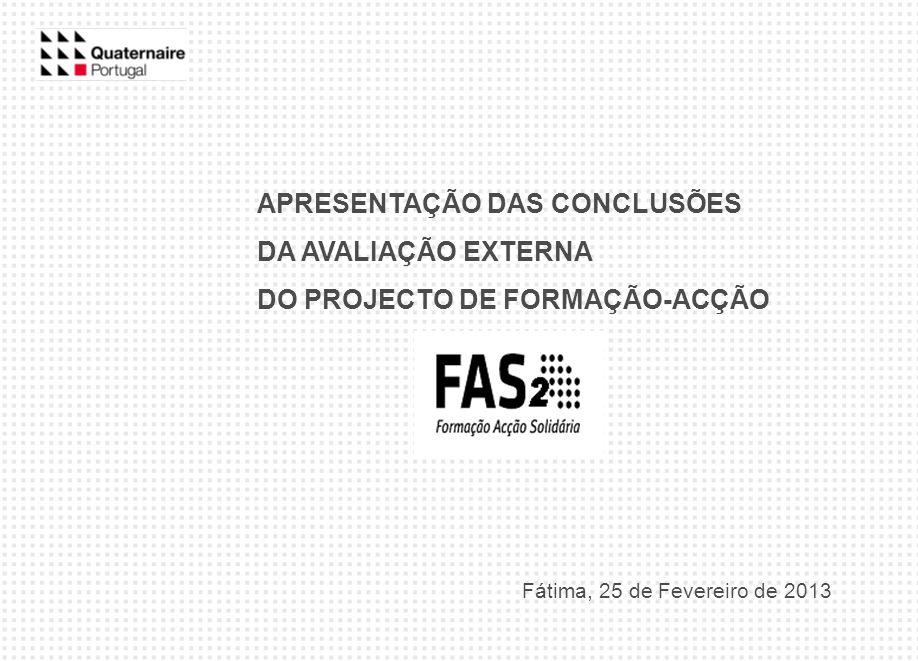 APRESENTAÇÃO DAS CONCLUSÕES DA AVALIAÇÃO EXTERNA DO PROJECTO DE FORMAÇÃO-ACÇÃO Fátima, 25 de Fevereiro de 2013